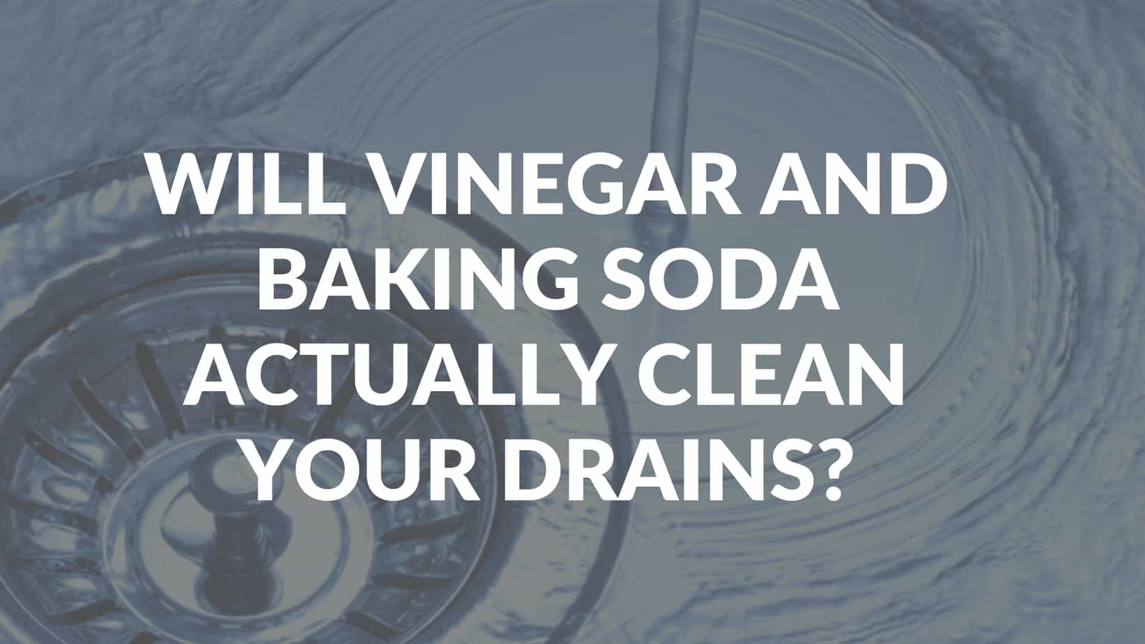 Does Vinegar and Baking Soda Actually Clean Your Drains?